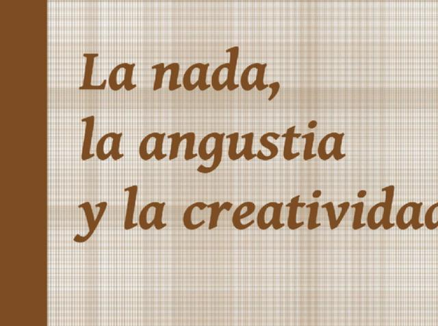 La nada, la angustia y la creatividad