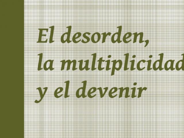 El desorden, la multiplicidad y el devenir